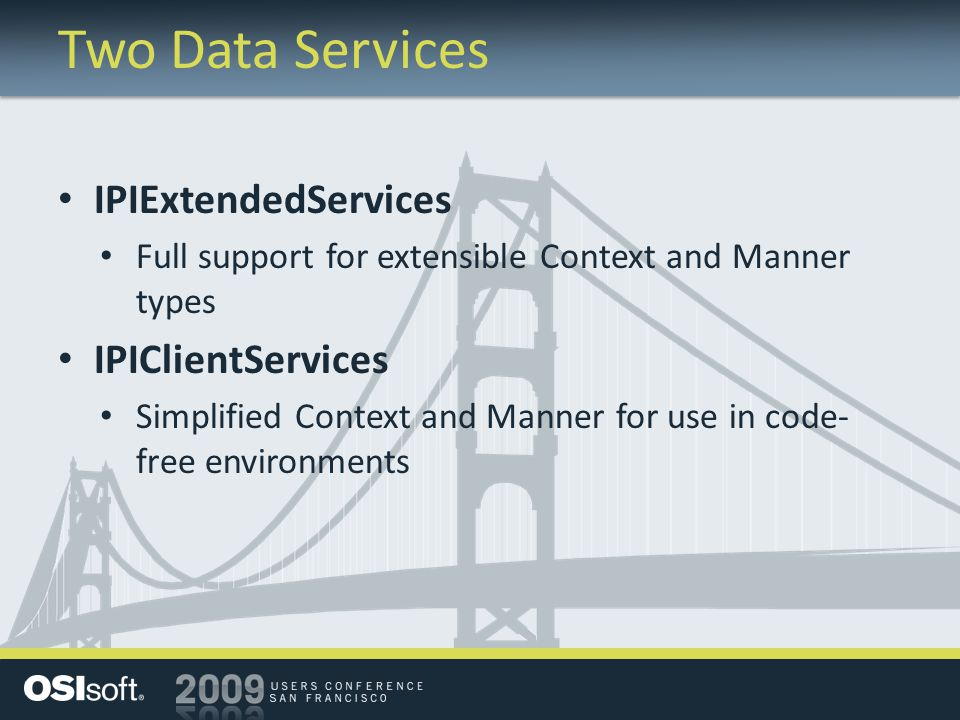 Two Data Services IPIExtendedServices Full support for extensible Context and Manner types IPIClientServices Simplified Context and Manner for use in code- free environments