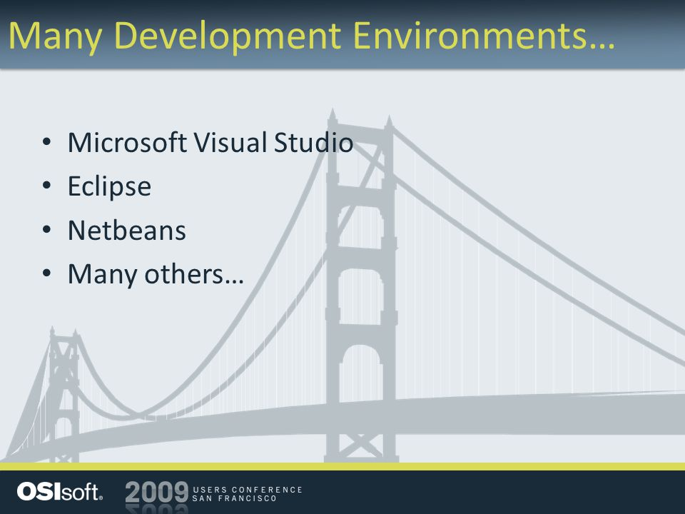 Many Development Environments… Microsoft Visual Studio Eclipse Netbeans Many others…
