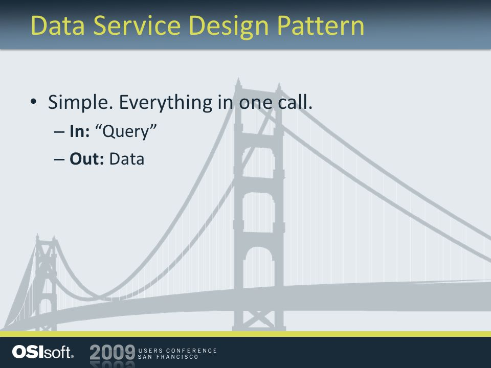 Data Service Design Pattern Simple. Everything in one call. – In: Query – Out: Data