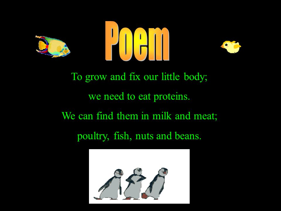 To grow and fix our little body; we need to eat proteins.