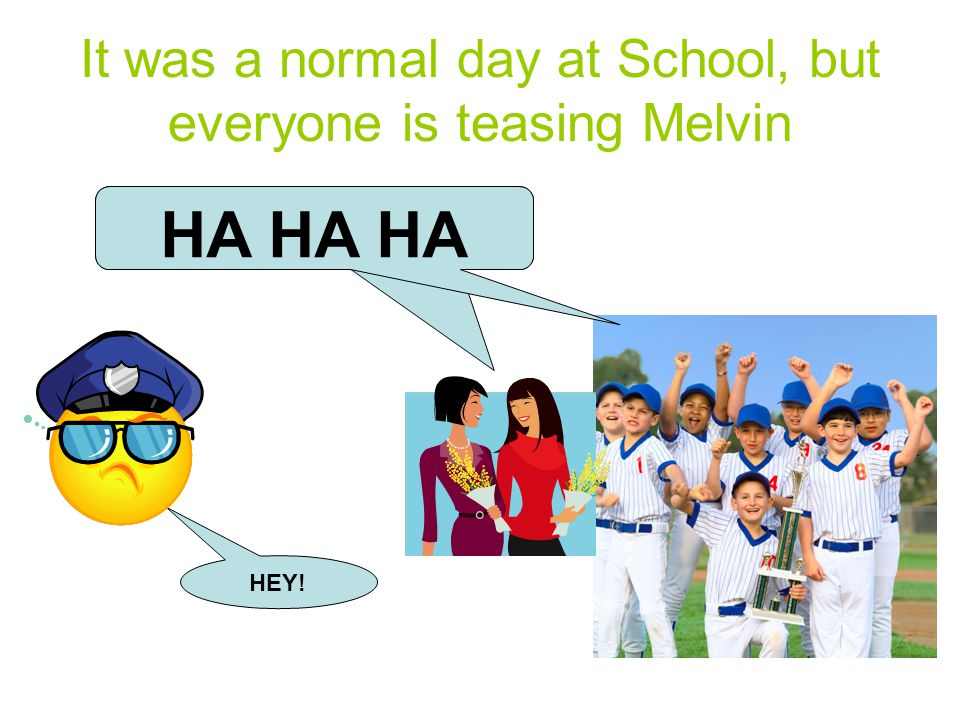 It was a normal day at School, but everyone is teasing Melvin HEY! HA HA HA