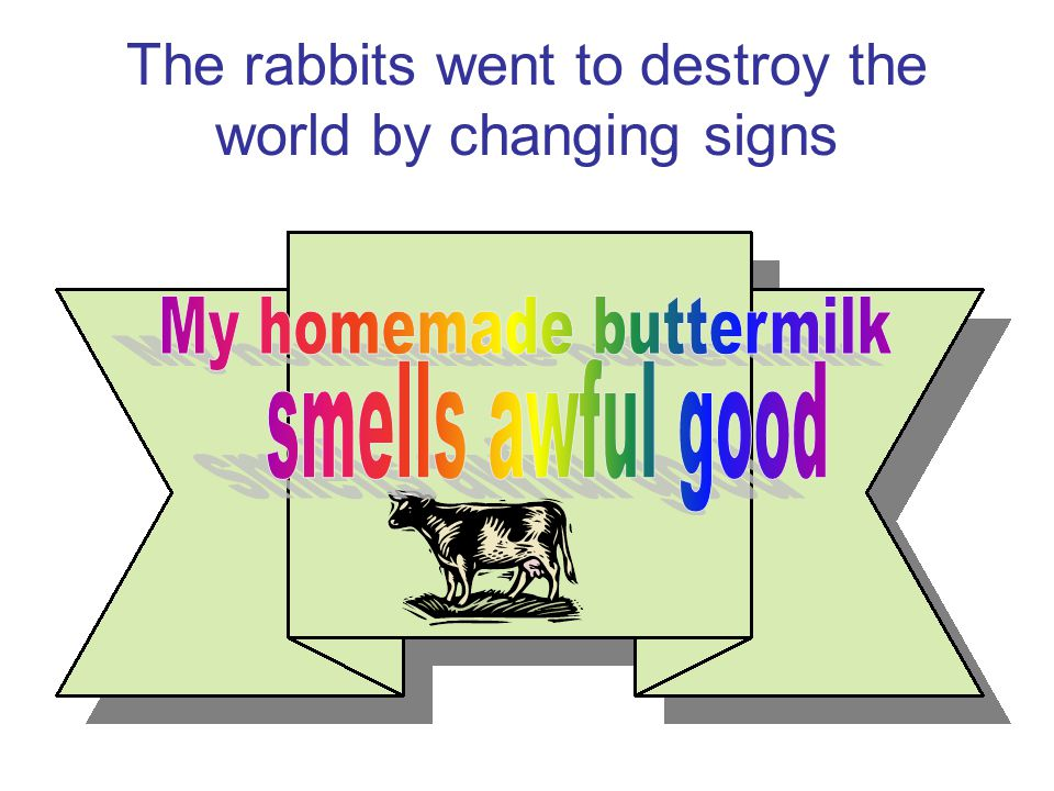 The rabbits went to destroy the world by changing signs