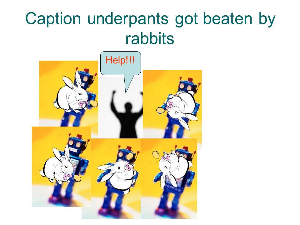 Caption underpants got beaten by rabbits Help!!!