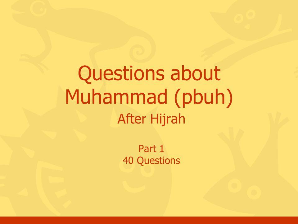 After Hijrah Part 1 40 Questions Questions about Muhammad (pbuh)