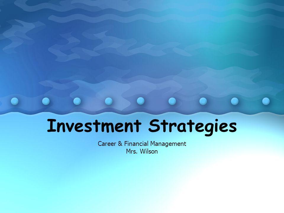 Investment Strategies Career & Financial Management Mrs. Wilson