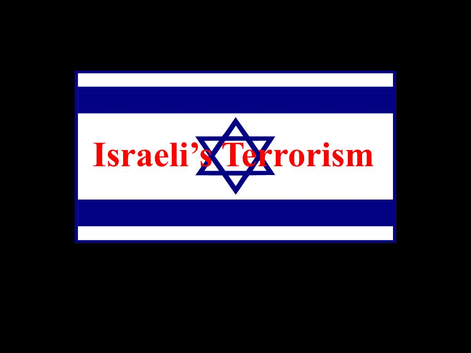 There is Nothing called Israeli's Terrorism !!!