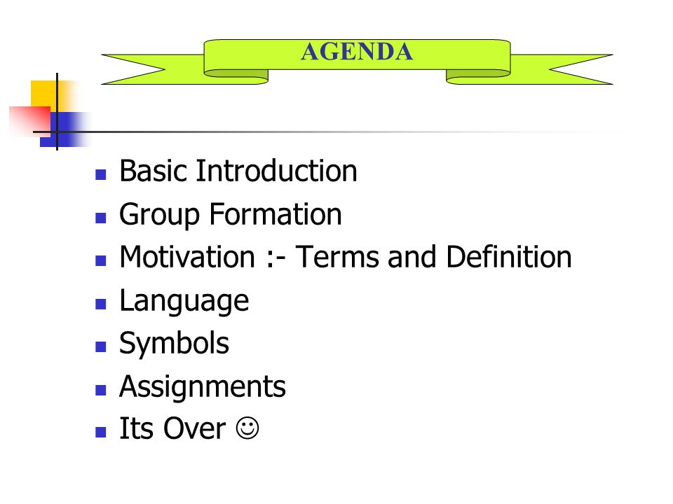 Basic Introduction Group Formation Motivation :- Terms and Definition Language Symbols Assignments Its Over AGENDA