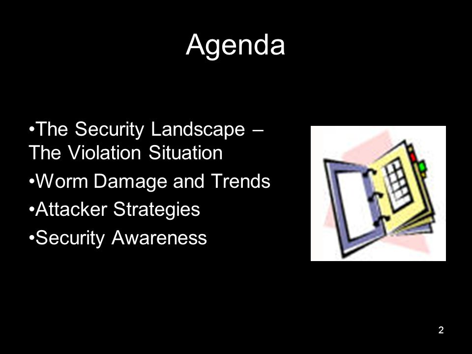 2 Agenda The Security Landscape – The Violation Situation Worm Damage and Trends Attacker Strategies Security Awareness