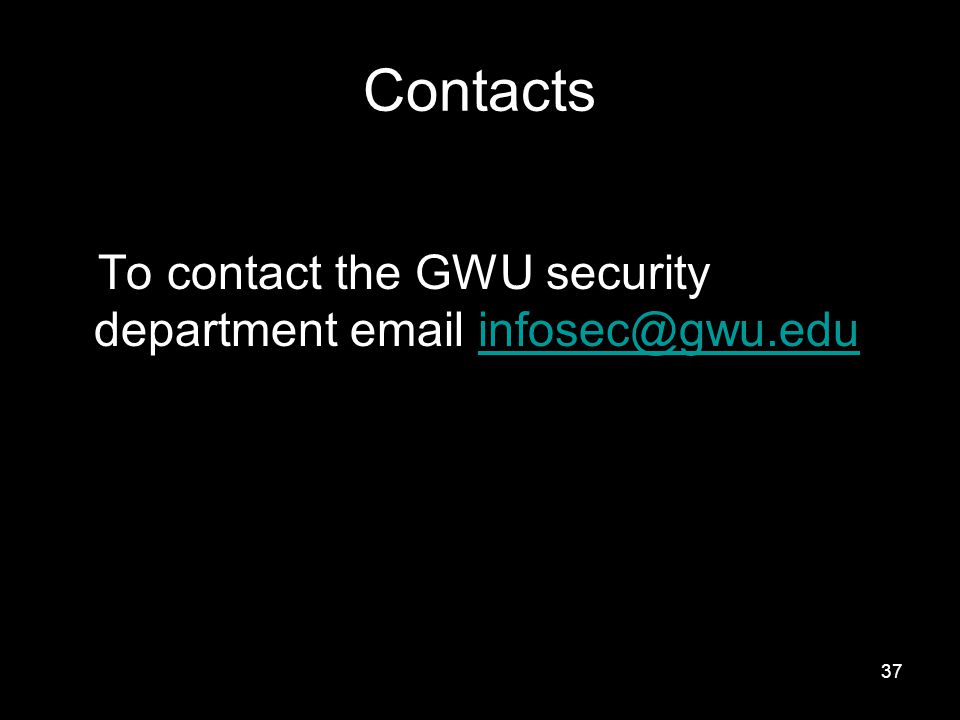 37 Contacts To contact the GWU security department email infosec@gwu.eduinfosec@gwu.edu