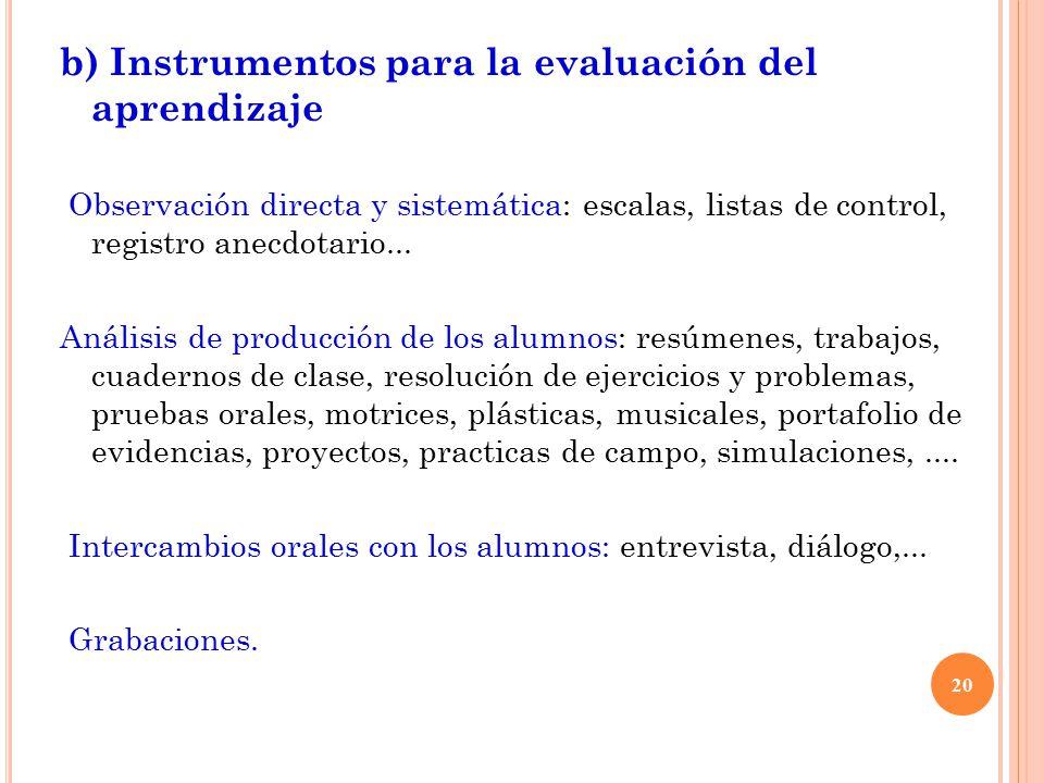 b) Instrumentos para la evaluación del aprendizaje Observación directa y sistemática: escalas, listas de control, registro anecdotario...