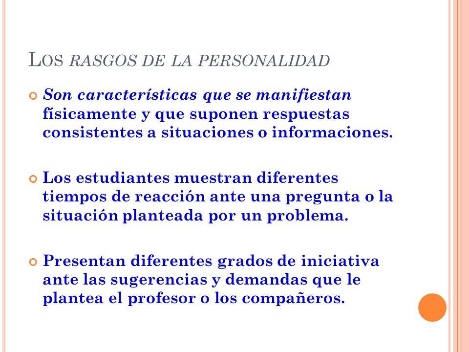 L OS RASGOS DE LA PERSONALIDAD Son características que se manifiestan físicamente y que suponen respuestas consistentes a situaciones o informaciones.
