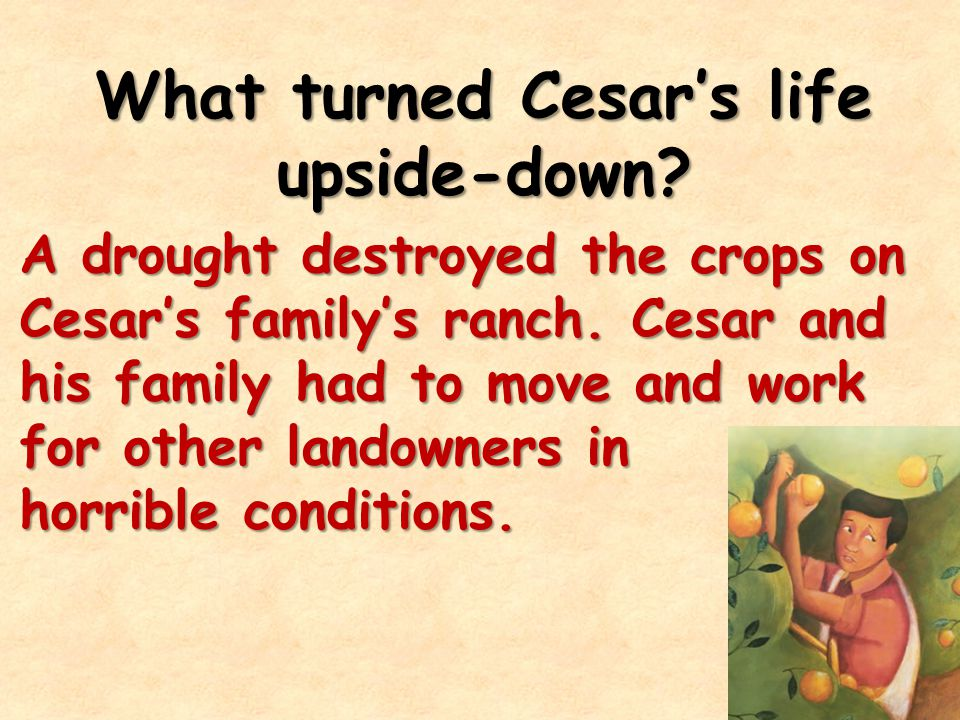 What turned Cesar's life upside-down. A drought destroyed the crops on Cesar's family's ranch.