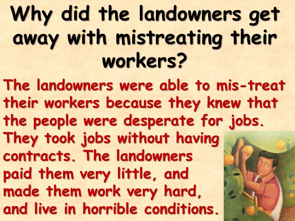 Why did the landowners get away with mistreating their workers.