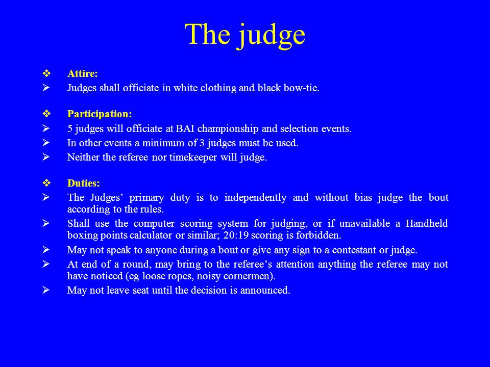 The judge  Attire:  Judges shall officiate in white clothing and black bow-tie.