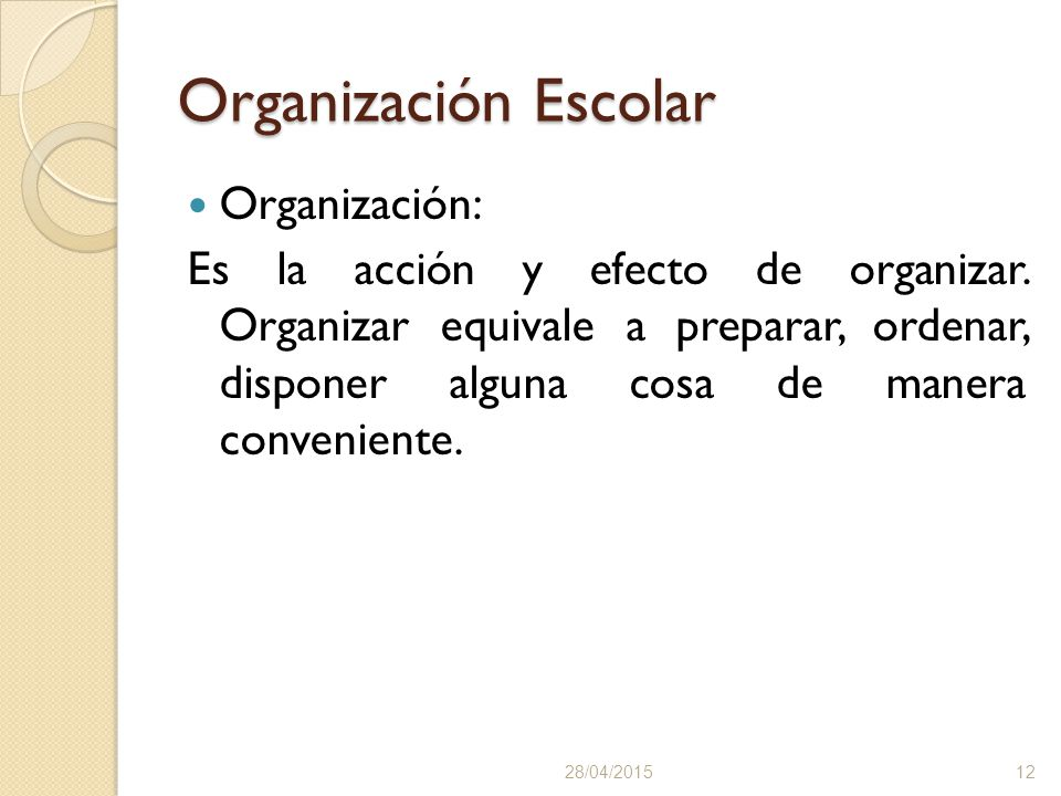 Organización Escolar Organización: Es la acción y efecto de organizar.