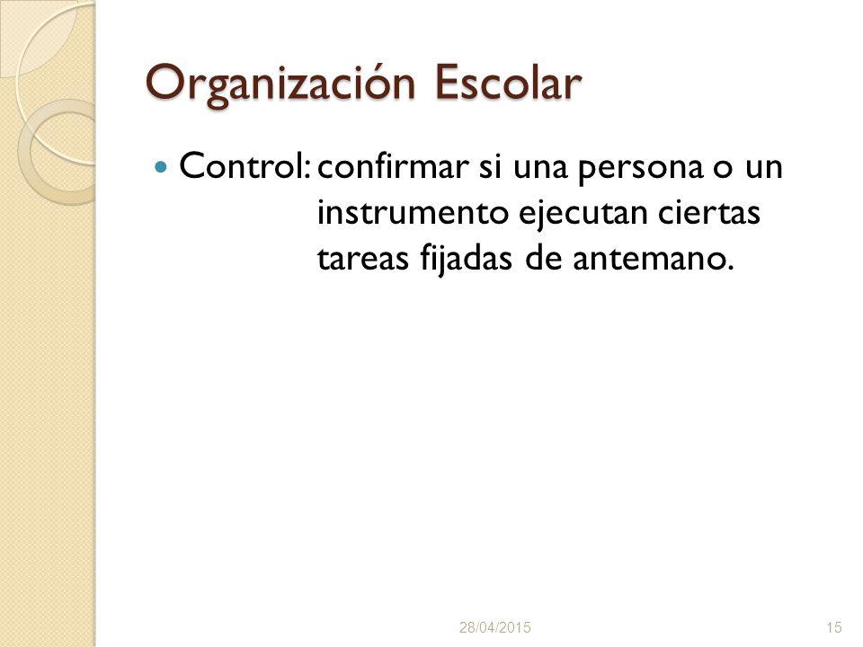 Organización Escolar Control:confirmar si una persona o un instrumento ejecutan ciertas tareas fijadas de antemano.