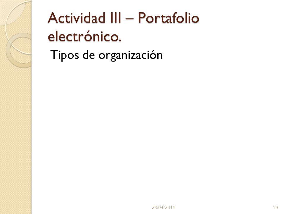 Actividad III – Portafolio electrónico. Tipos de organización 28/04/201519