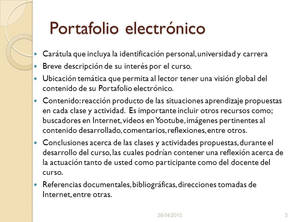 Portafolio electrónico Carátula que incluya la identificación personal, universidad y carrera Breve descripción de su interés por el curso.