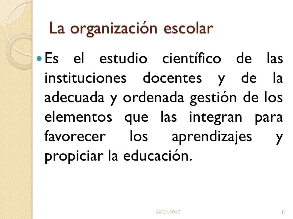 La organización escolar Es el estudio científico de las instituciones docentes y de la adecuada y ordenada gestión de los elementos que las integran para favorecer los aprendizajes y propiciar la educación.