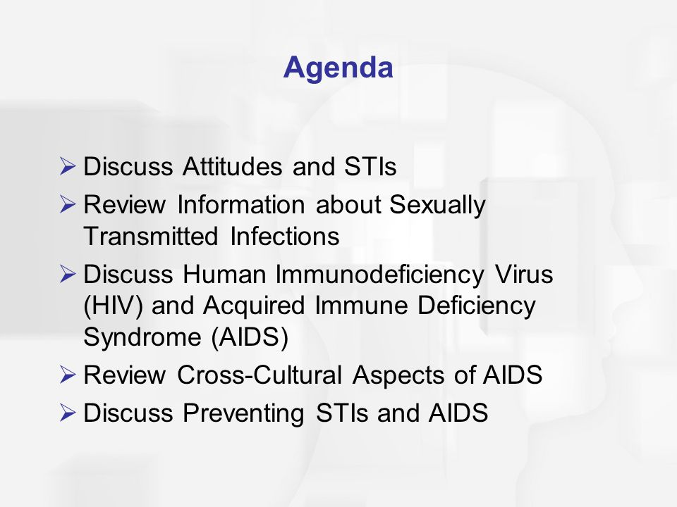 Agenda  Discuss Attitudes and STIs  Review Information about Sexually Transmitted Infections  Discuss Human Immunodeficiency Virus (HIV) and Acquir