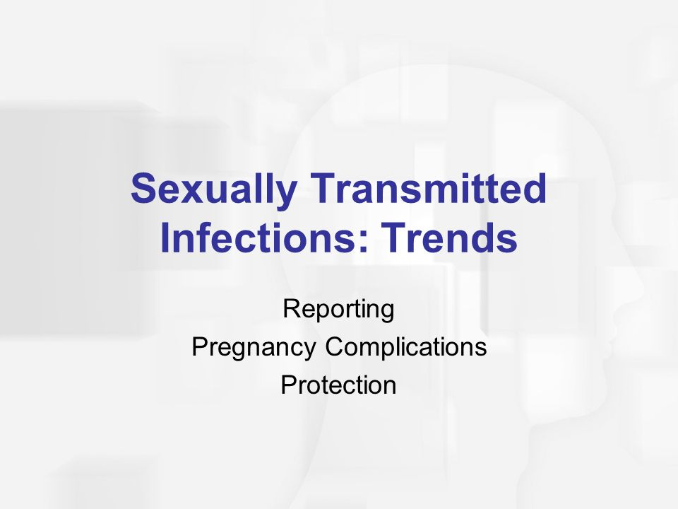 Sexually Transmitted Infections: Trends Reporting Pregnancy Complications Protection
