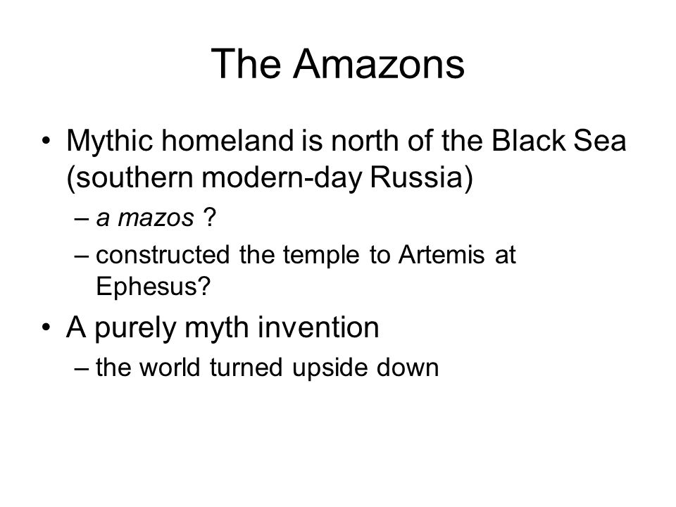 Mythic homeland is north of the Black Sea (southern modern-day Russia) –a mazos .
