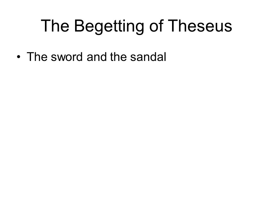 The Begetting of Theseus The sword and the sandal