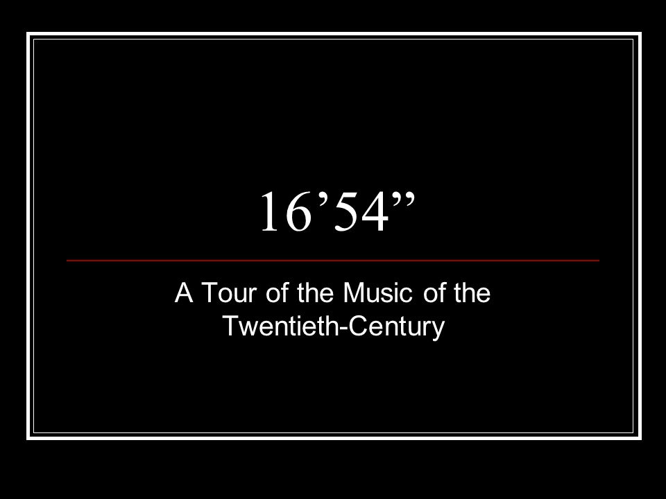 "16'54"" A Tour of the Music of the Twentieth-Century"