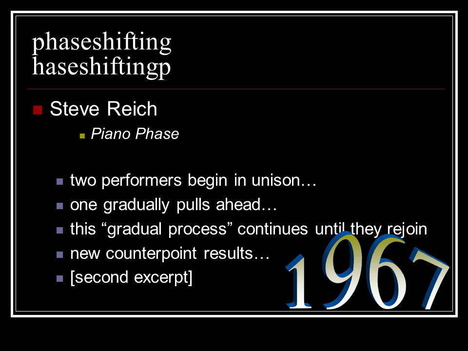 "phaseshifting haseshiftingp Steve Reich Piano Phase two performers begin in unison… one gradually pulls ahead… this ""gradual process"" continues until"