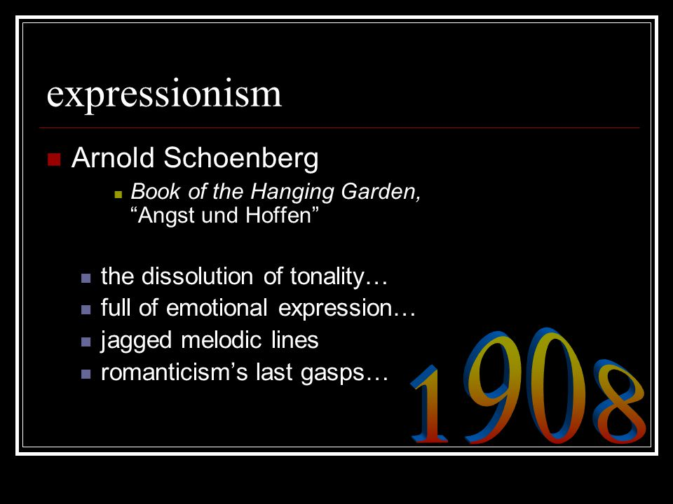 "expressionism Arnold Schoenberg Book of the Hanging Garden, ""Angst und Hoffen"" the dissolution of tonality… full of emotional expression… jagged melod"