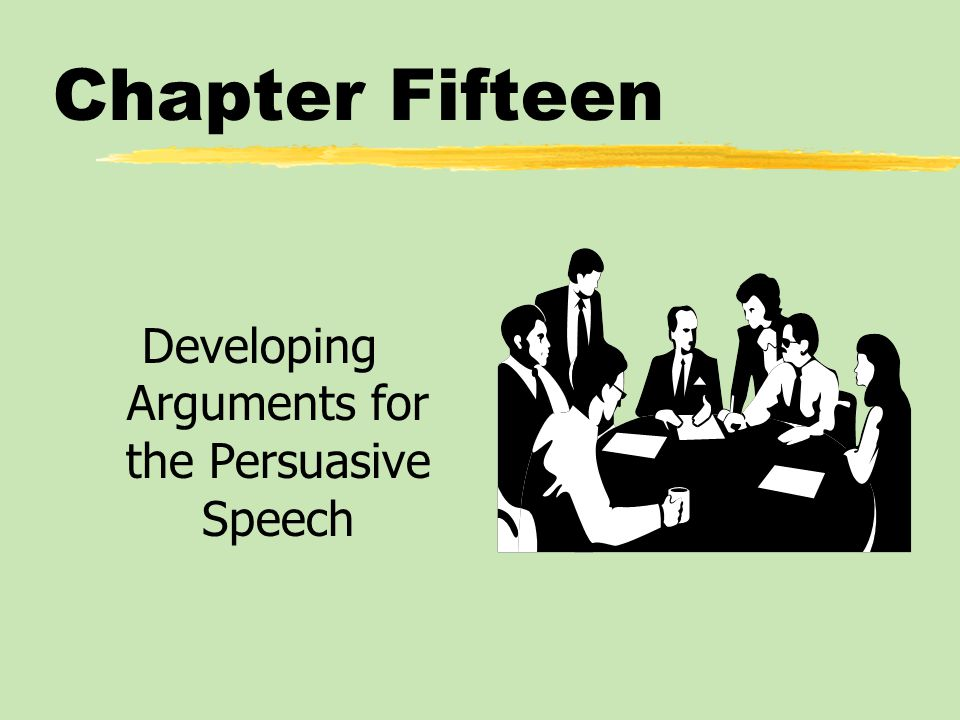 Chapter Fifteen Developing Arguments for the Persuasive Speech