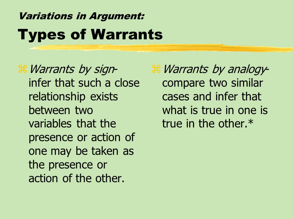 Variations in Argument: Types of Warrants zWarrants by sign- infer that such a close relationship exists between two variables that the presence or ac