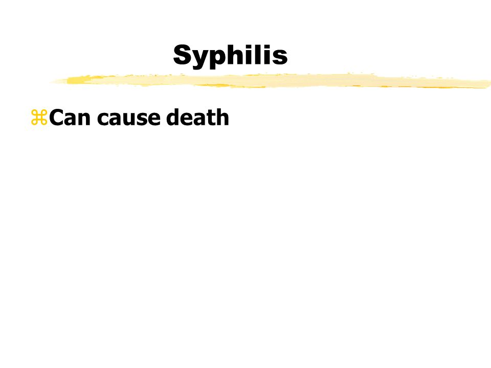 Syphilis  Can cause death