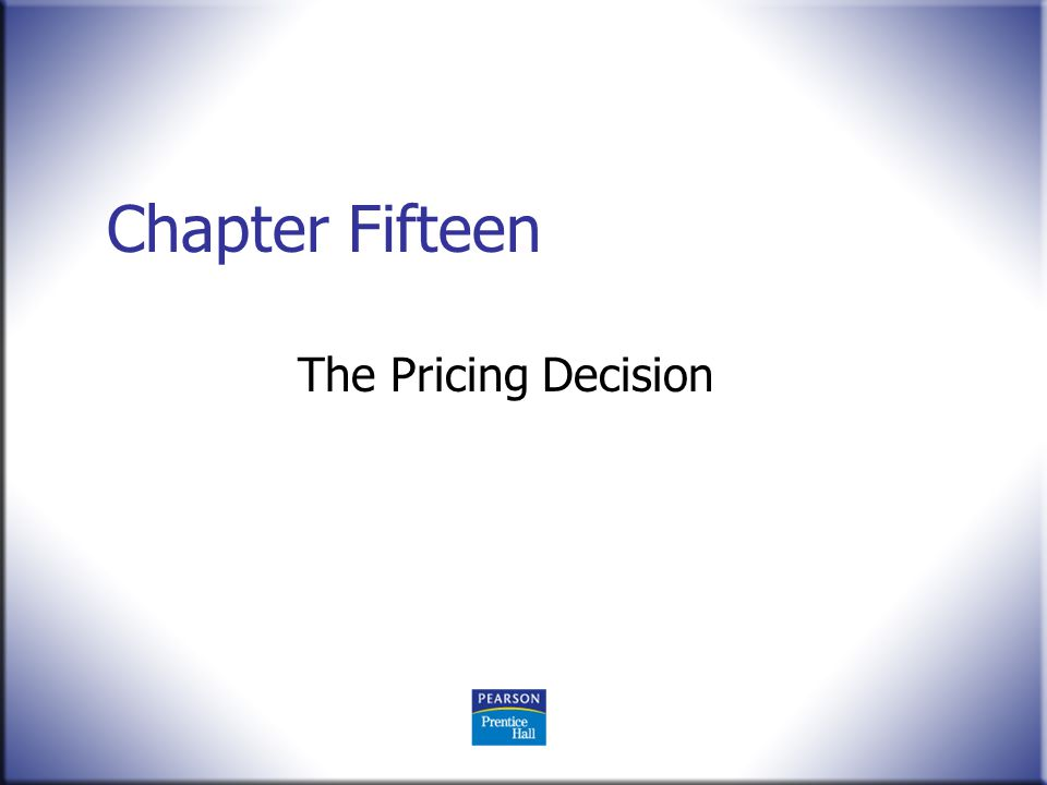 Chapter Fifteen The Pricing Decision