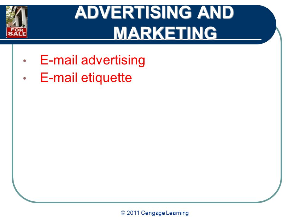 © 2011 Cengage Learning ADVERTISING AND MARKETING E-mail advertising E-mail etiquette