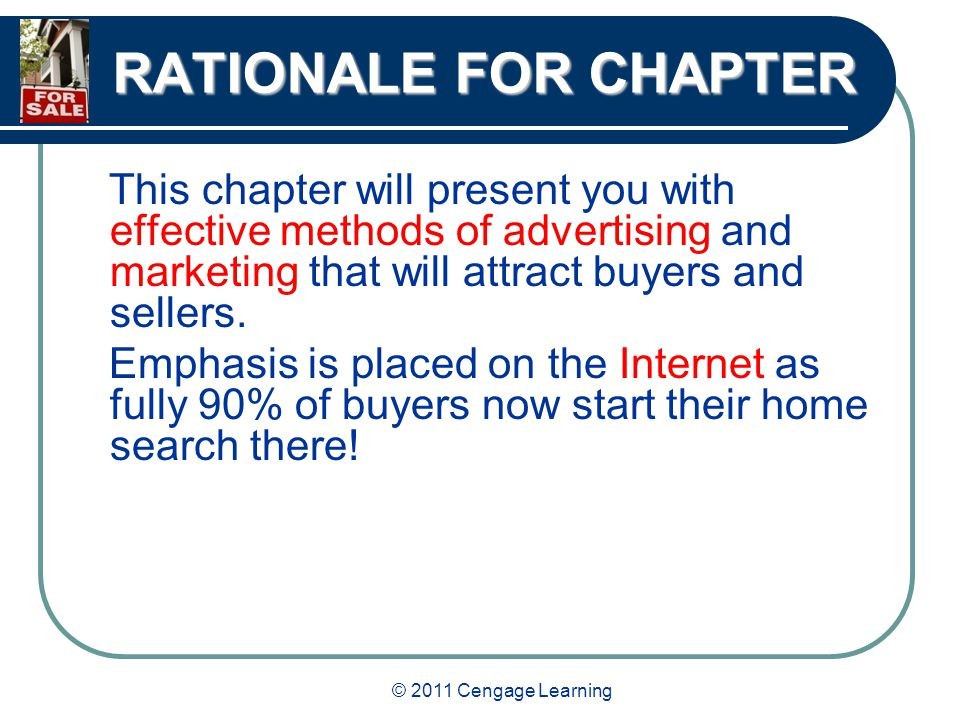 © 2011 Cengage Learning RATIONALE FOR CHAPTER This chapter will present you with effective methods of advertising and marketing that will attract buyers and sellers.