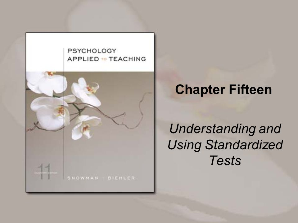 Chapter Fifteen Understanding and Using Standardized Tests