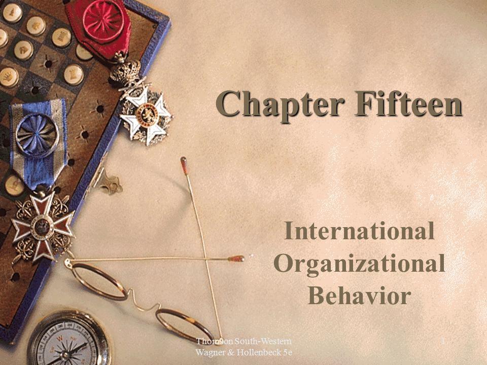 Thomson South-Western Wagner & Hollenbeck 5e 1 Chapter Fifteen International Organizational Behavior