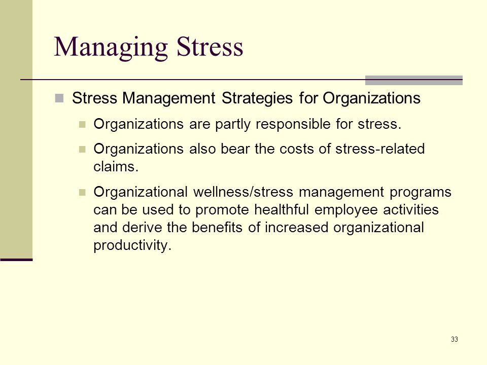 33 Managing Stress Stress Management Strategies for Organizations Organizations are partly responsible for stress. Organizations also bear the costs o