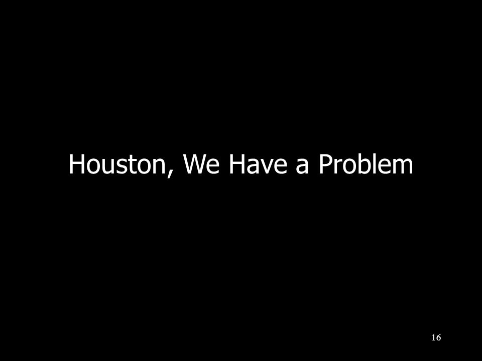 16 Houston, We Have a Problem