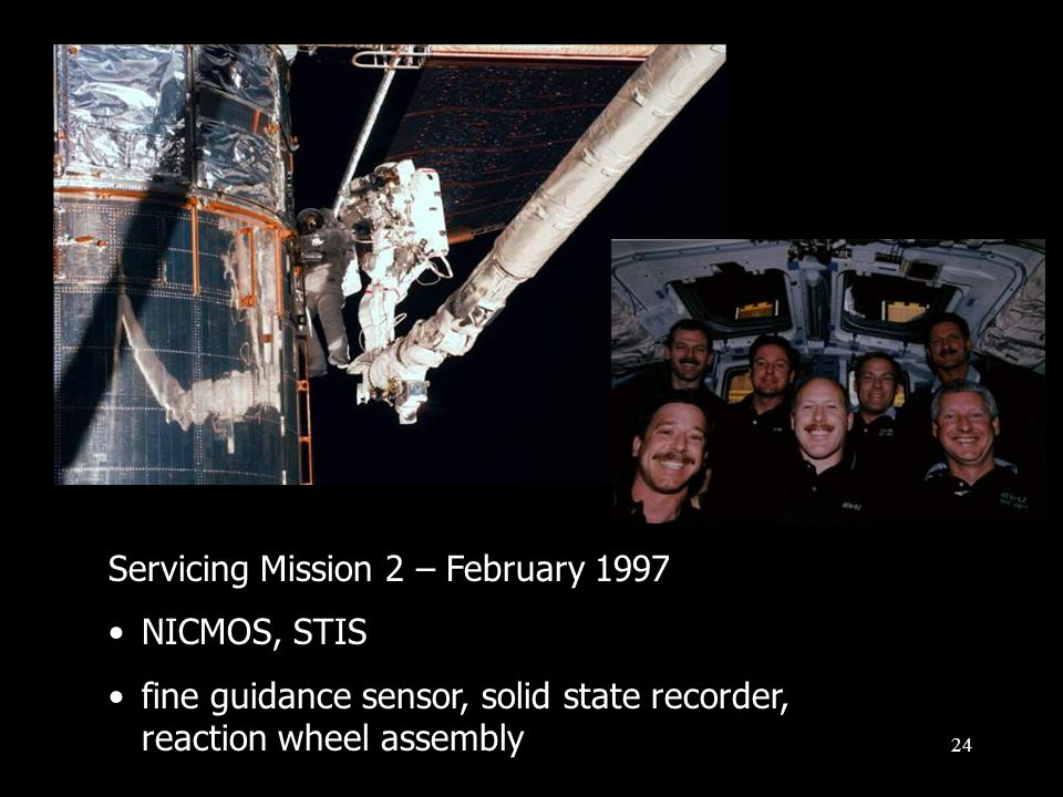 24 Servicing Mission 2 – February 1997 NICMOS, STIS fine guidance sensor, solid state recorder, reaction wheel assembly
