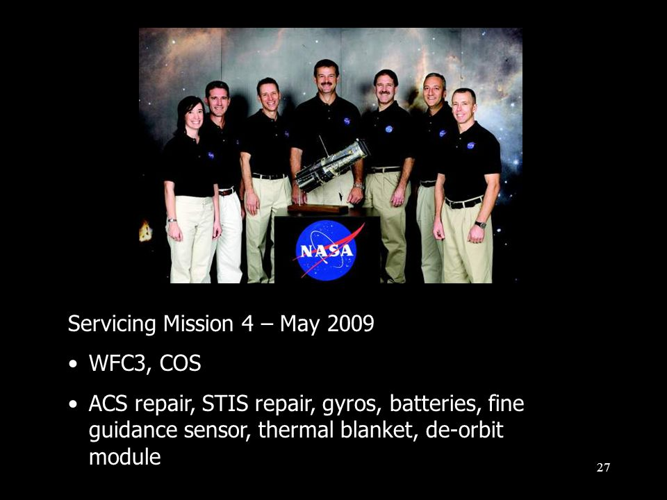 28 Servicing Mission 4 – May 2009 WFC3, COS ACS repair, STIS repair, gyros, batteries, fine guidance sensor, thermal blanket, de-orbit module