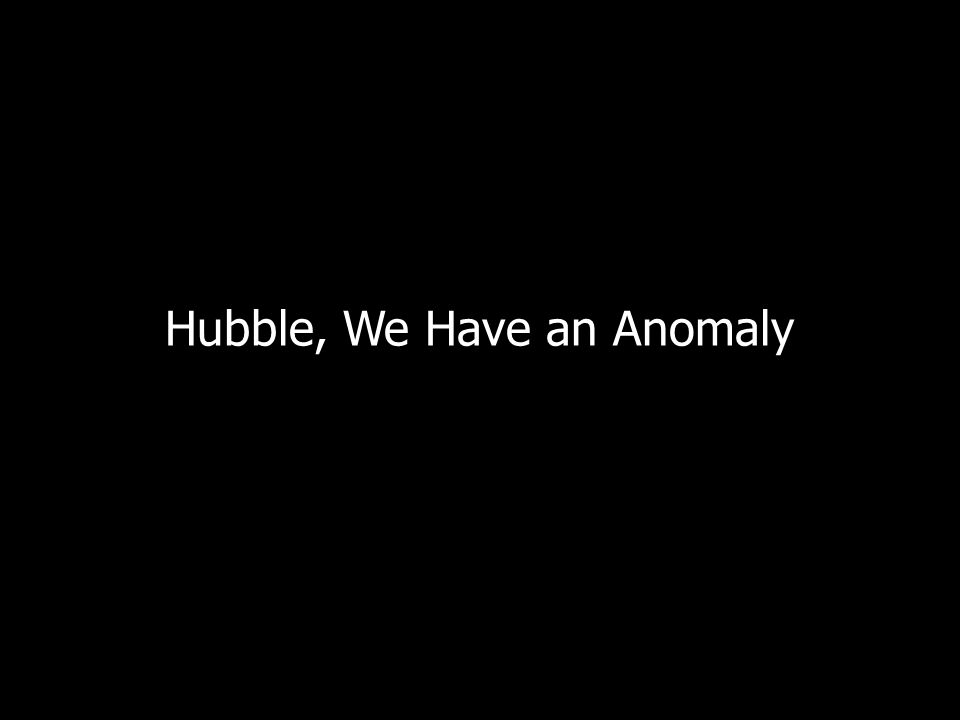 35 Hubble, We Have an Anomaly