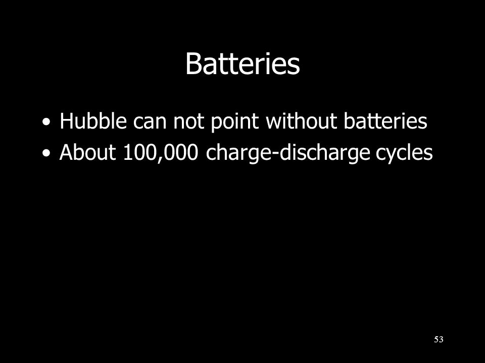 53 Batteries Hubble can not point without batteries About 100,000 charge-discharge cycles