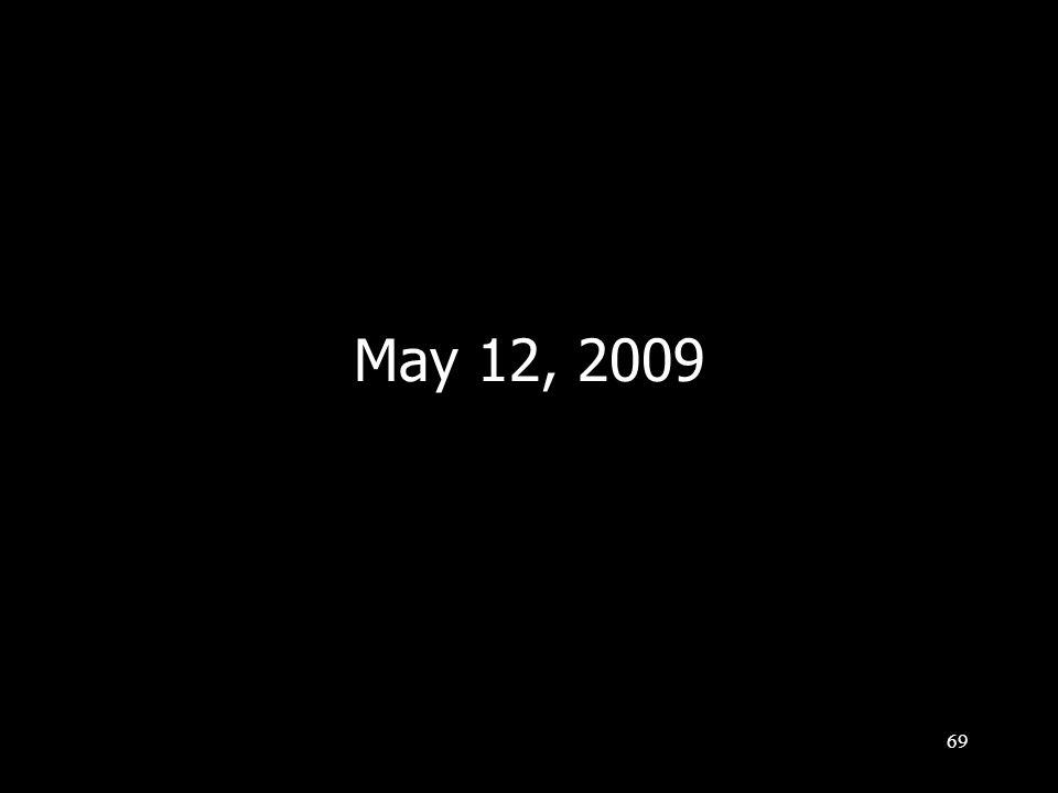 69 May 12, 2009