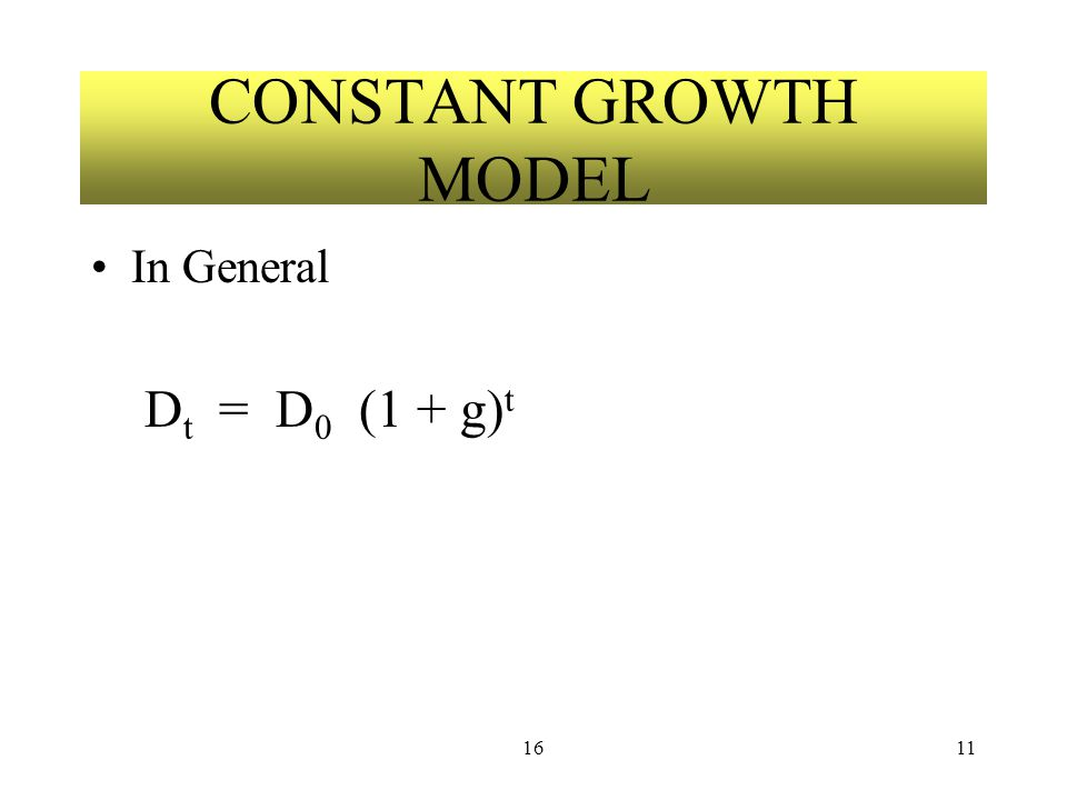 1611 CONSTANT GROWTH MODEL In General D t = D 0 (1 + g) t