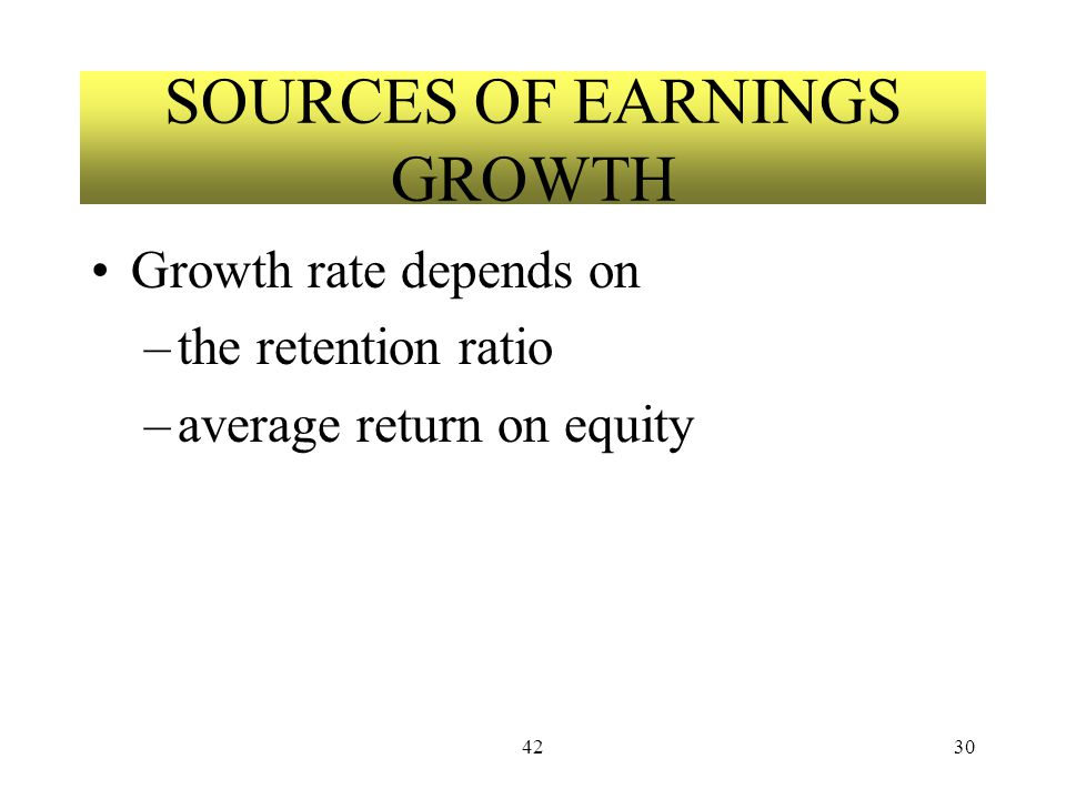 4230 SOURCES OF EARNINGS GROWTH Growth rate depends on –the retention ratio –average return on equity