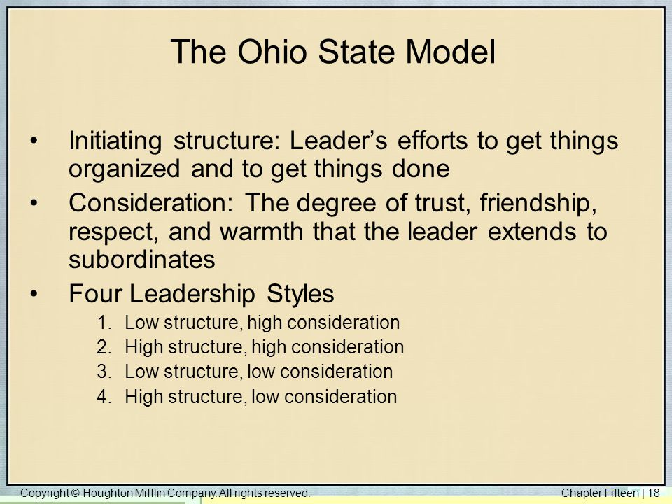 Copyright © Houghton Mifflin Company. All rights reserved.Chapter Fifteen | 18 The Ohio State Model Initiating structure: Leader's efforts to get thin