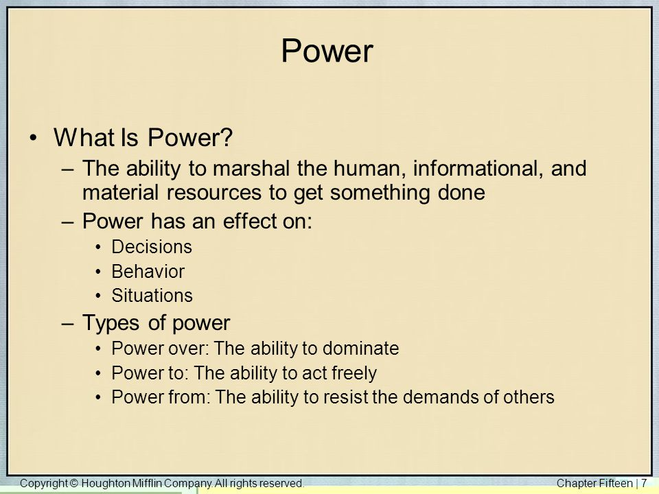 Copyright © Houghton Mifflin Company. All rights reserved.Chapter Fifteen | 7 Power What Is Power? –The ability to marshal the human, informational, a