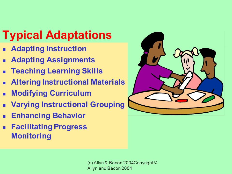 (c) Allyn & Bacon 2004Copyright © Allyn and Bacon 2004 Distinction Between Accommodations and Modifications Accommodations refer to changes in input a